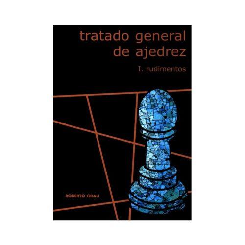 Tratado general de ajedrez. I. Rudimentos