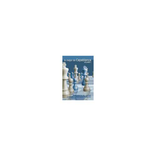 Lo Mejor de Capablanca. Vol. 1. Fundamentos del ajedrez