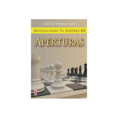 Revoluciona tu ajedrez III. Aperturas